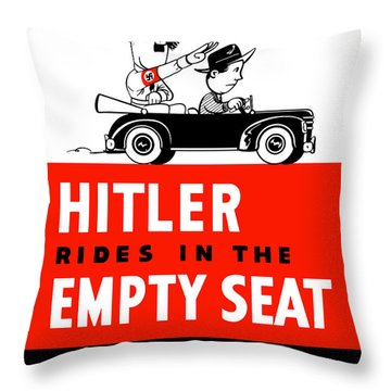 Hitler Rides In The Empty Seat Throw Pillow