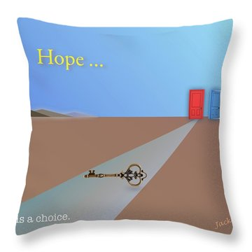Hope Is A Choice Throw Pillow by Jack Eadon