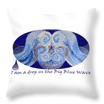 Throw Pillow featuring the painting I Am A Drop In The Big Blue Wave by Kym Nicolas