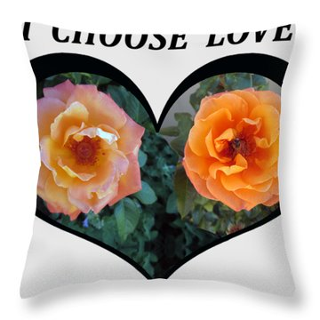 I Chose Love Heart With 2 Roses And A Be Throw Pillow
