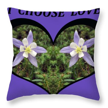 I Chose Love With A Heart Filled With Columbines Throw Pillow
