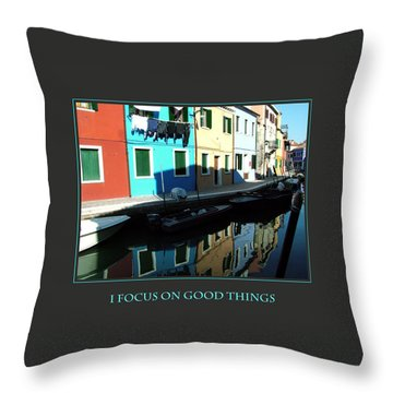 I Focus On Good Things  Throw Pillow by Donna Corless