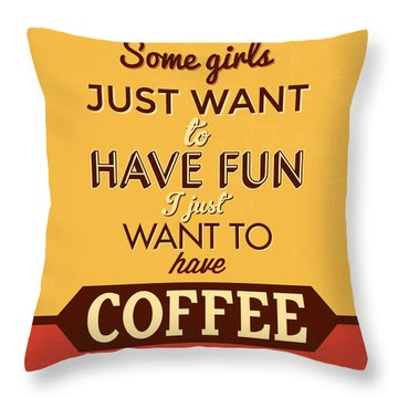 I Just Want To Have Coffee Throw Pillow