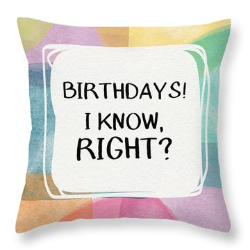 I Know Right- Birthday Art By Linda Woods Throw Pillow