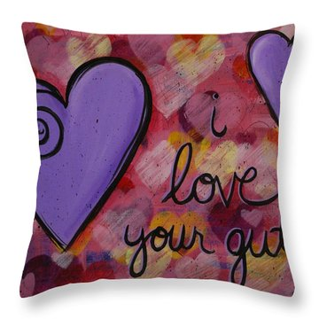 I Love Your Guts Throw Pillow