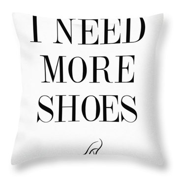 I Need More Shoes Quote Throw Pillow by Taylan Apukovska