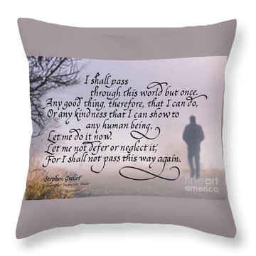 I Shall Pass This Way But Once Throw Pillow