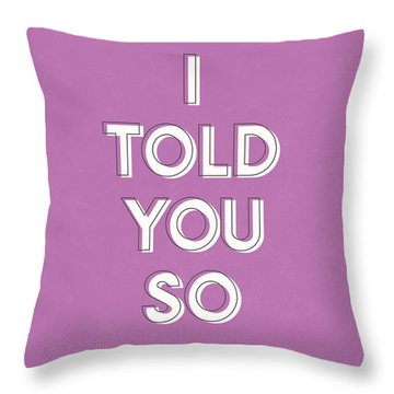 I Told You So Purple- Art By Linda Woods Throw Pillow