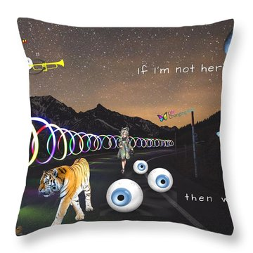If I'm Not Here Throw Pillow