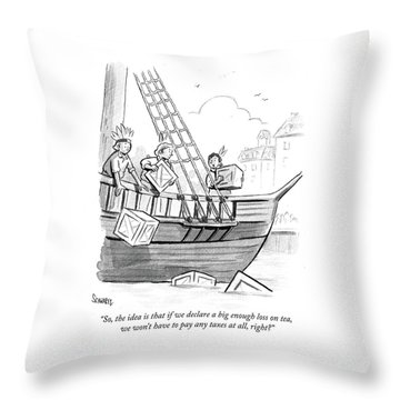 If We Declare A Big Enough Loss On Tea Throw Pillow