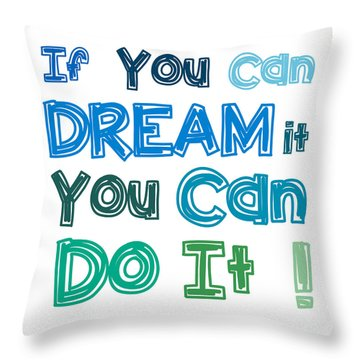 Throw Pillow featuring the digital art If You Can Dream It You Can Do It by Gina Dsgn