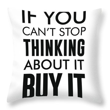 If You Can't Stop Thinking About It, Buy It Throw Pillow