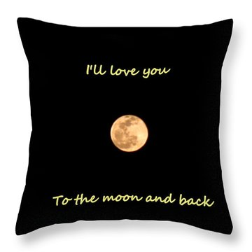 I'll Love You To The Moon And Back Throw Pillow
