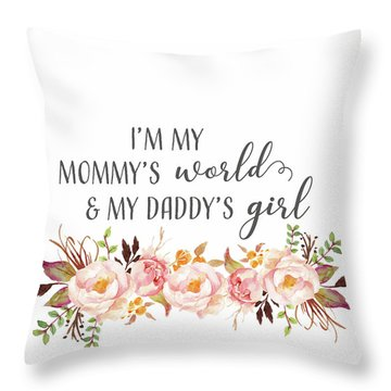 I'm My Mommy's World My Daddy's Girl Throw Pillow
