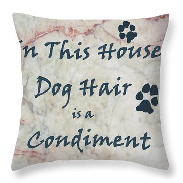In This House Dog Hair Is A Condiment Throw Pillow by William Fields