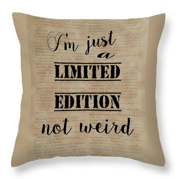 Inspiring Quotes Not Weird Just A Limited Edition Throw Pillow by Georgeta Blanaru
