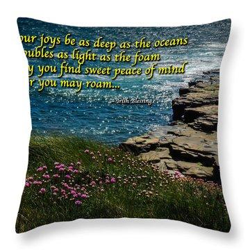 Irish Blessing - May Your Joys Be As Deep... Throw Pillow