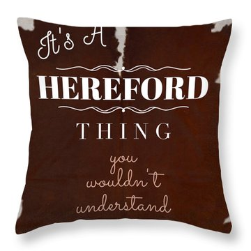 It's A Hereford Thing You Wouldn't Understand Throw Pillow