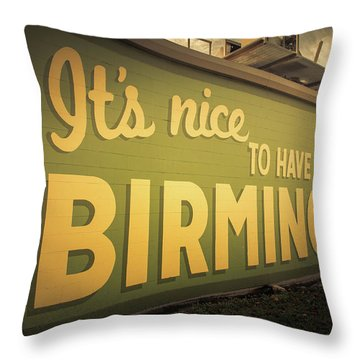 It's Nice To Have You In Birmingham Sign Throw Pillow