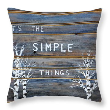 It's The Simple Things Throw Pillow