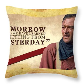 John Wayne Hopes We Havew Learned From Yesterday Famous Quote  11 X 17 Throw Pillow