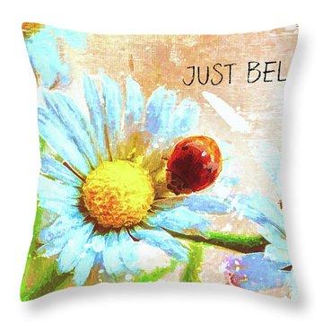 Just Believe Throw Pillow