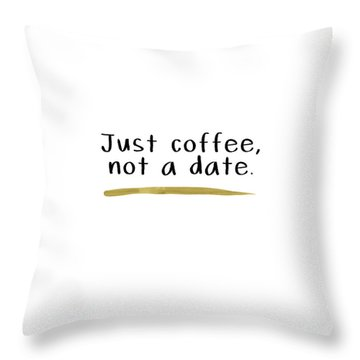 Just Coffee Not A Date- Art By Linda Woods Throw Pillow