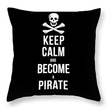 Keep Calm And Become A Pirate Tee Throw Pillow
