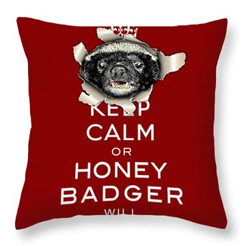 Keep Calm Or Honey Badger...  Throw Pillow