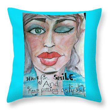 Keep Putting On Lipstick Throw Pillow