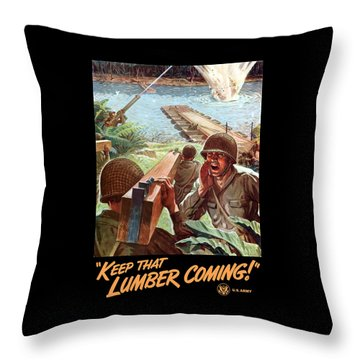 Keep That Lumber Coming Throw Pillow by War Is Hell Store