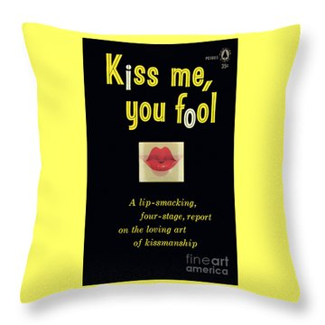 Kiss Me, You Fool Throw Pillow