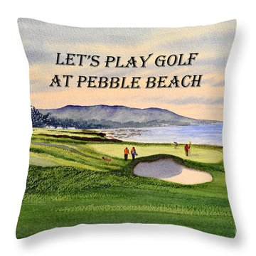 Let-s Play Golf At Pebble Beach Throw Pillow by Bill Holkham