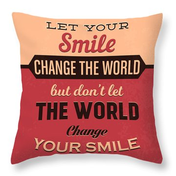 Let Your Smile Change The World Throw Pillow