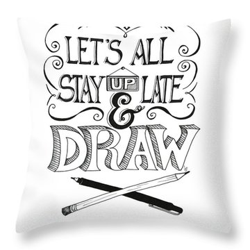 Lets All Stay Up Late And Draw Throw Pillow