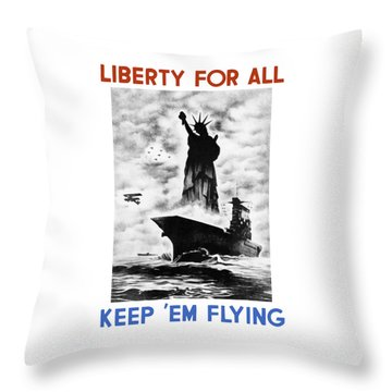 Liberty For All -- Keep 'em Flying  Throw Pillow