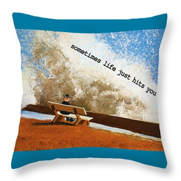 Life Hits You Greeting Card Throw Pillow by Thomas Blood