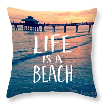 Life Is A Beach Tee Throw Pillow