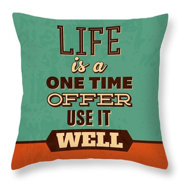 Life Is A One Time Offer Throw Pillow
