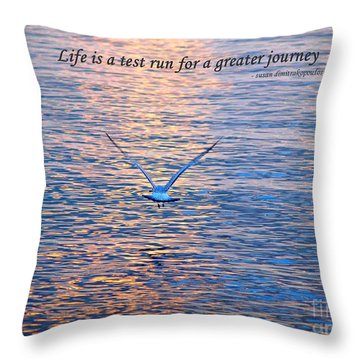 Life Is A Test Run For A Greater Journey Throw Pillow by Susan  Dimitrakopoulos