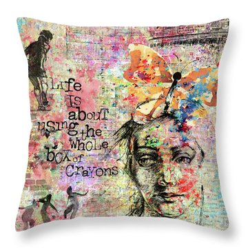 Life Is About Using The Whole Box Of Crayons Throw Pillow