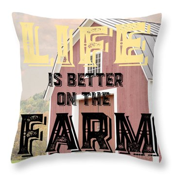 Life Is Better On The Farm Throw Pillow