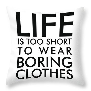 Life Is Too Short To Wear Boring Clothes - Minimalist Print - Typography - Quote Poster Throw Pillow