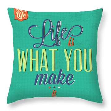 Life Is What You Make It Throw Pillow