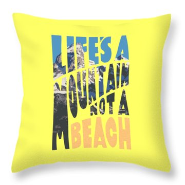 Life's A Mountain Not A Beach Throw Pillow by Aaron Spong