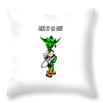 Throw Pillow featuring the drawing Like It Or Die by Kim Gauge