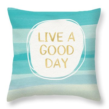 Live A Good Day- Art By Linda Woods Throw Pillow