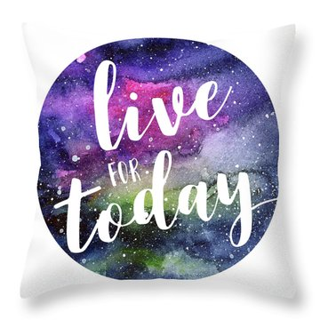 Live For Today Galaxy Watercolor Typography  Throw Pillow