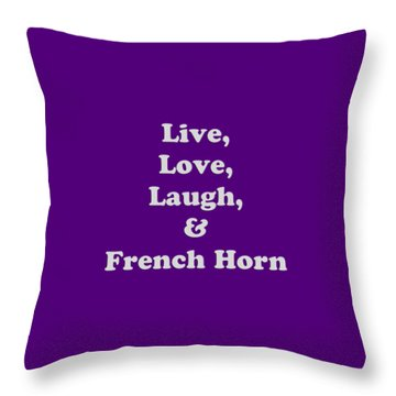 Live Love Laugh And French Horn 5600.02 Throw Pillow