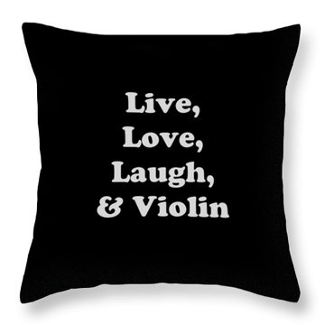 Live Love Laugh And Violin 5612.02 Throw Pillow